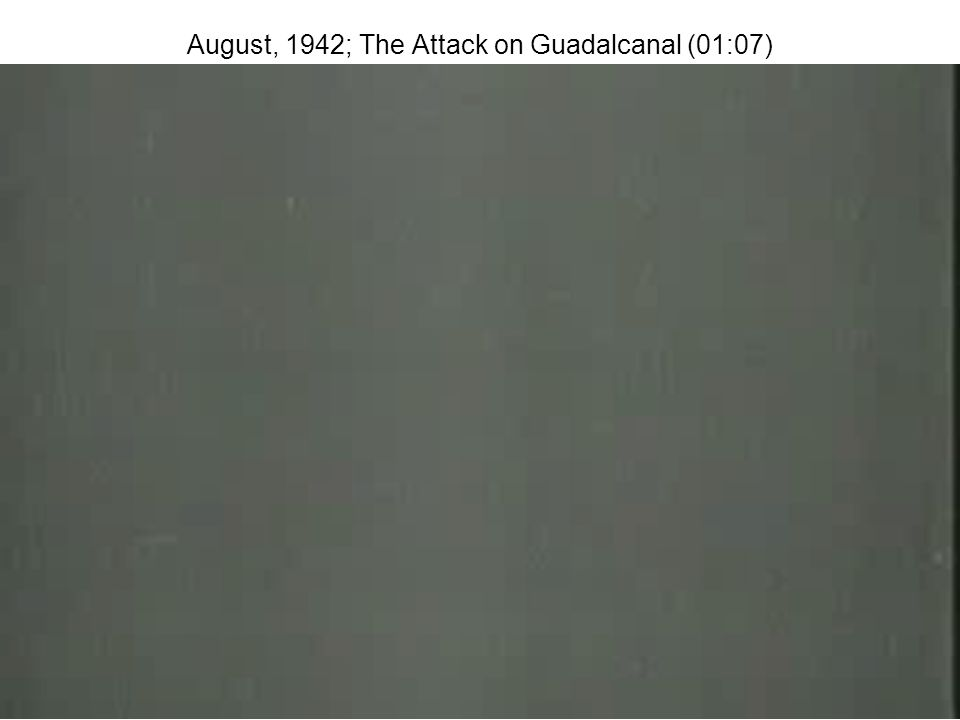 August, 1942; The Attack on Guadalcanal (01:07)