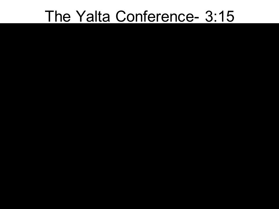 The Yalta Conference- 3:15