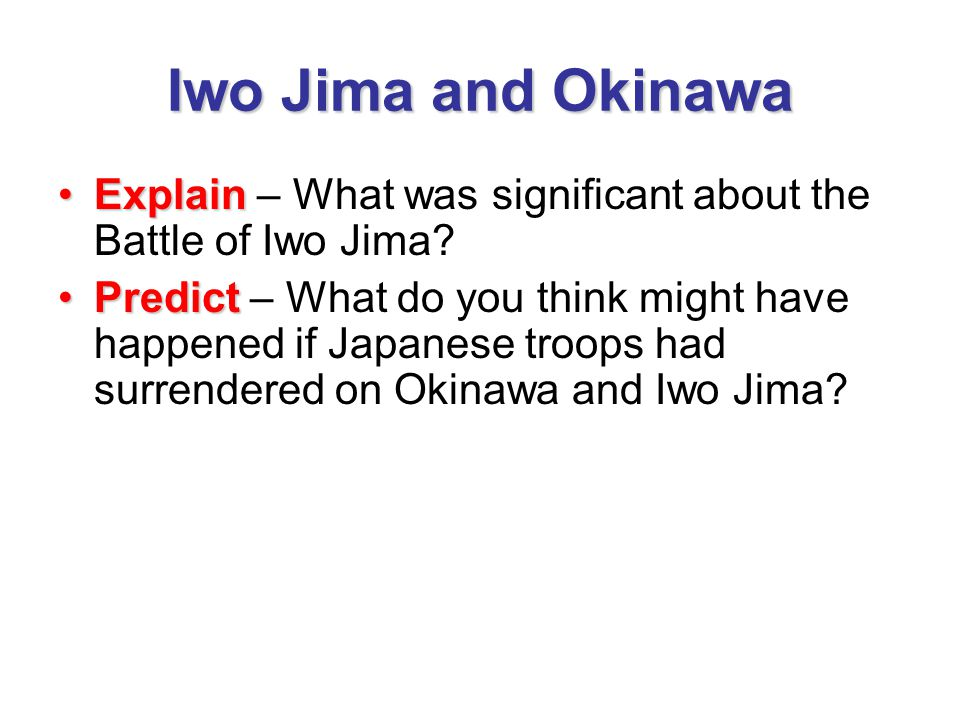 Iwo Jima and Okinawa Explain – What was significant about the Battle of Iwo Jima