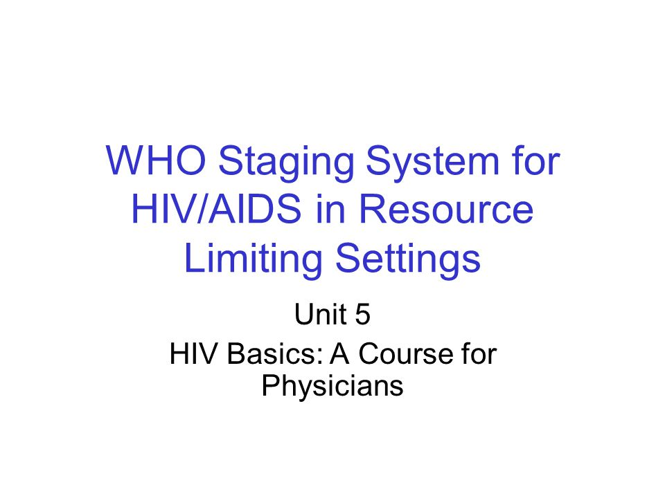 WHO Staging System for HIV/AIDS in Resource Limiting Settings