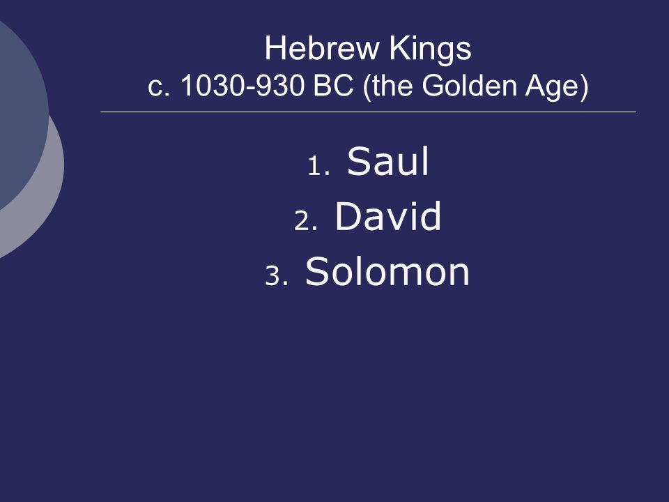 Hebrew Kings c. 1030-930 BC (the Golden Age)