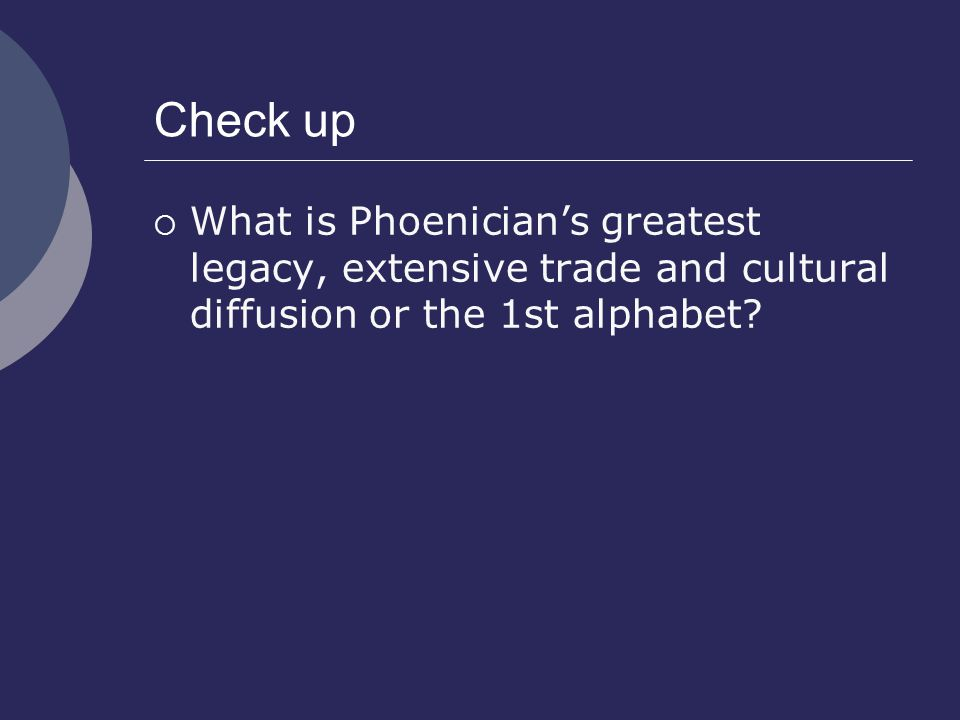 Check up What is Phoenician's greatest legacy, extensive trade and cultural diffusion or the 1st alphabet