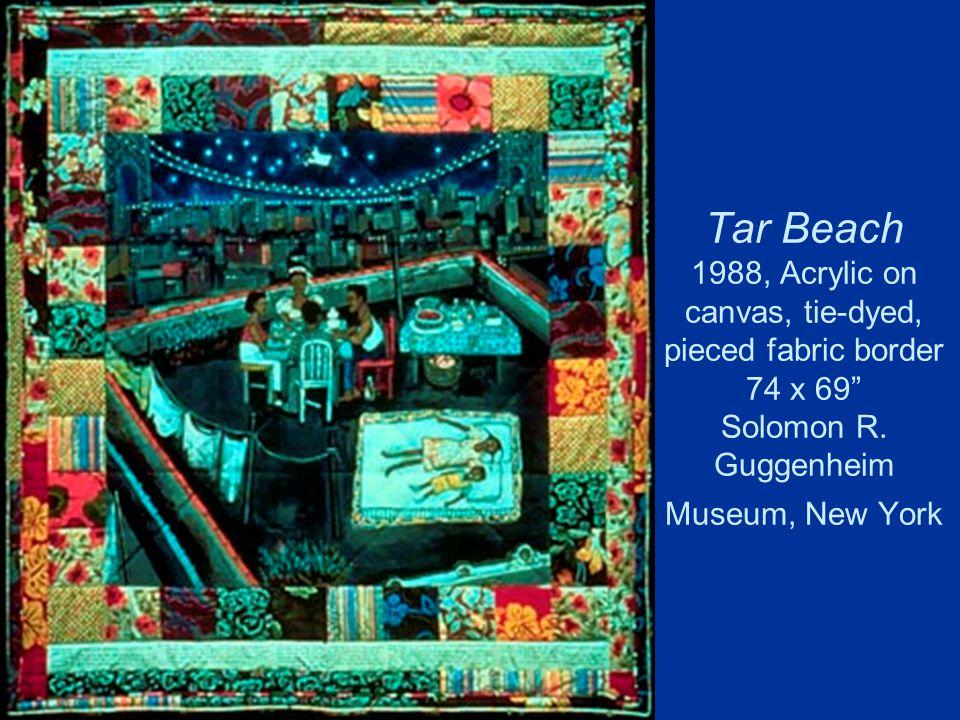 Tar Beach 1988, Acrylic on canvas, tie-dyed, pieced fabric border 74 x 69 Solomon R.