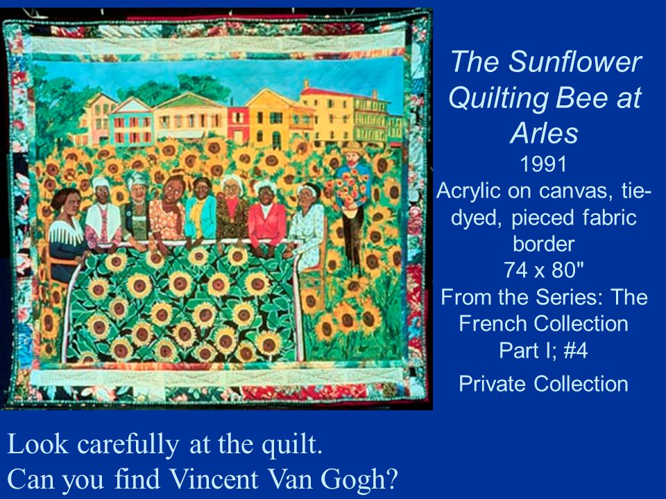 The Sunflower Quilting Bee at Arles 1991 Acrylic on canvas, tie-dyed, pieced fabric border 74 x 80 From the Series: The French Collection Part I; #4 Private Collection