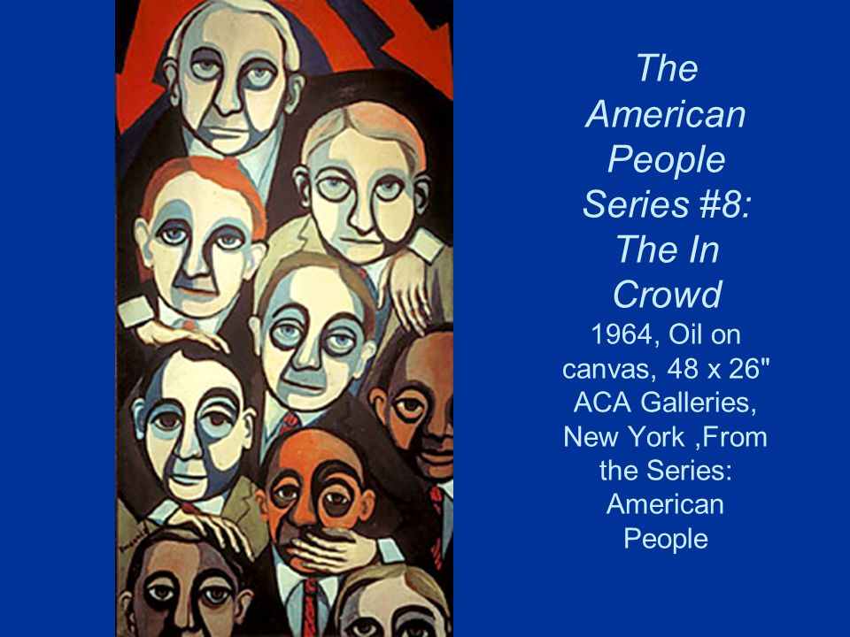 The American People Series #8: The In Crowd 1964, Oil on canvas, 48 x 26 ACA Galleries, New York ,From the Series: American People