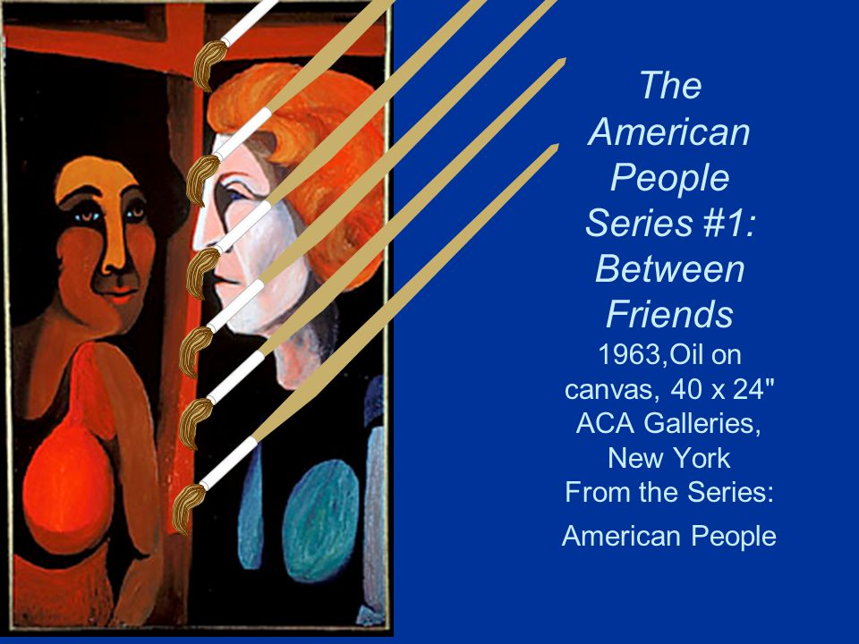 The American People Series #1: Between Friends 1963,Oil on canvas, 40 x 24 ACA Galleries, New York From the Series: American People