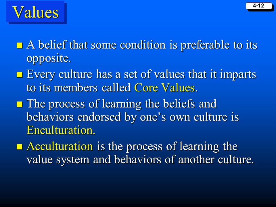 Values A belief that some condition is preferable to its opposite.