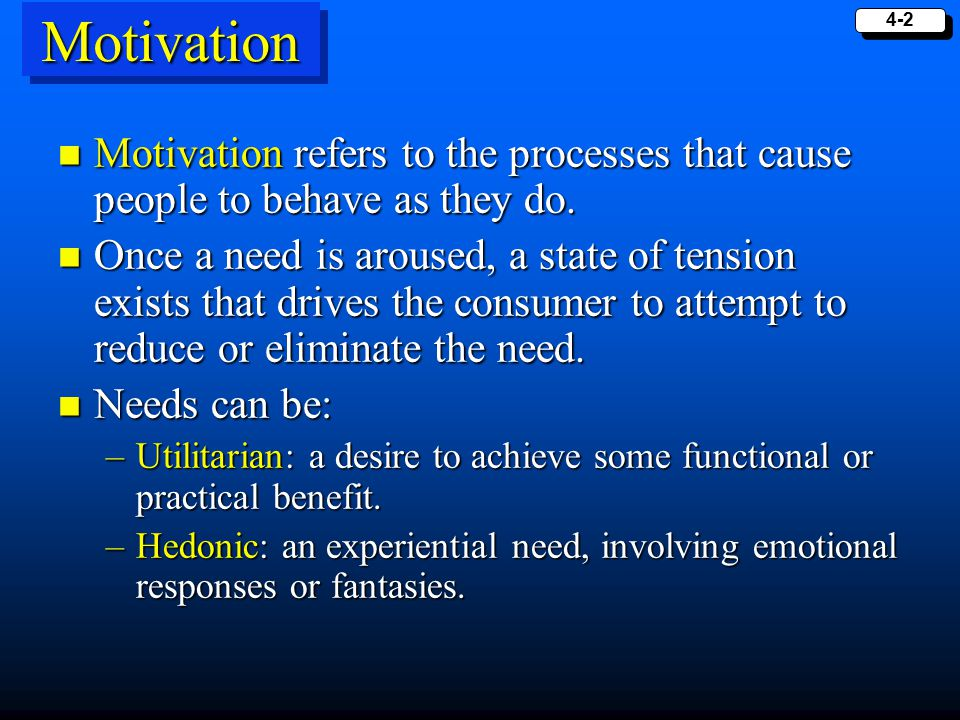 Motivation Motivation refers to the processes that cause people to behave as they do.