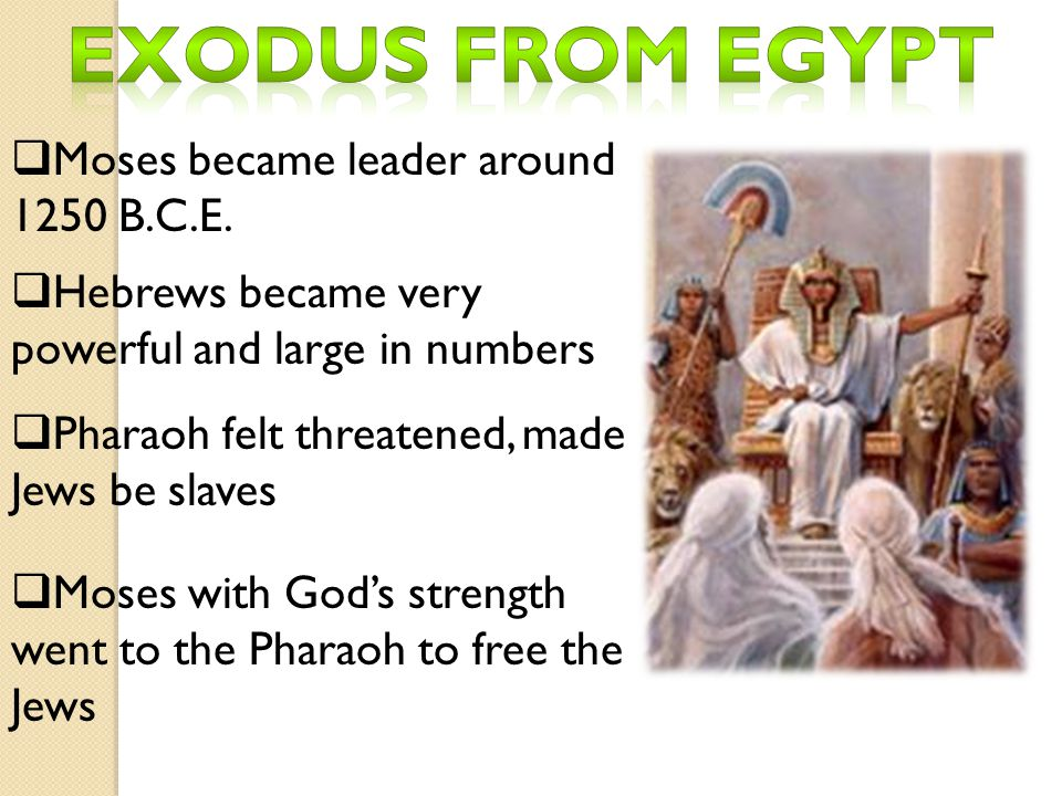 Exodus from Egypt Moses became leader around 1250 B.C.E.