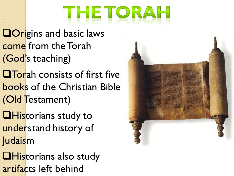 The torah Origins and basic laws come from the Torah (God's teaching)