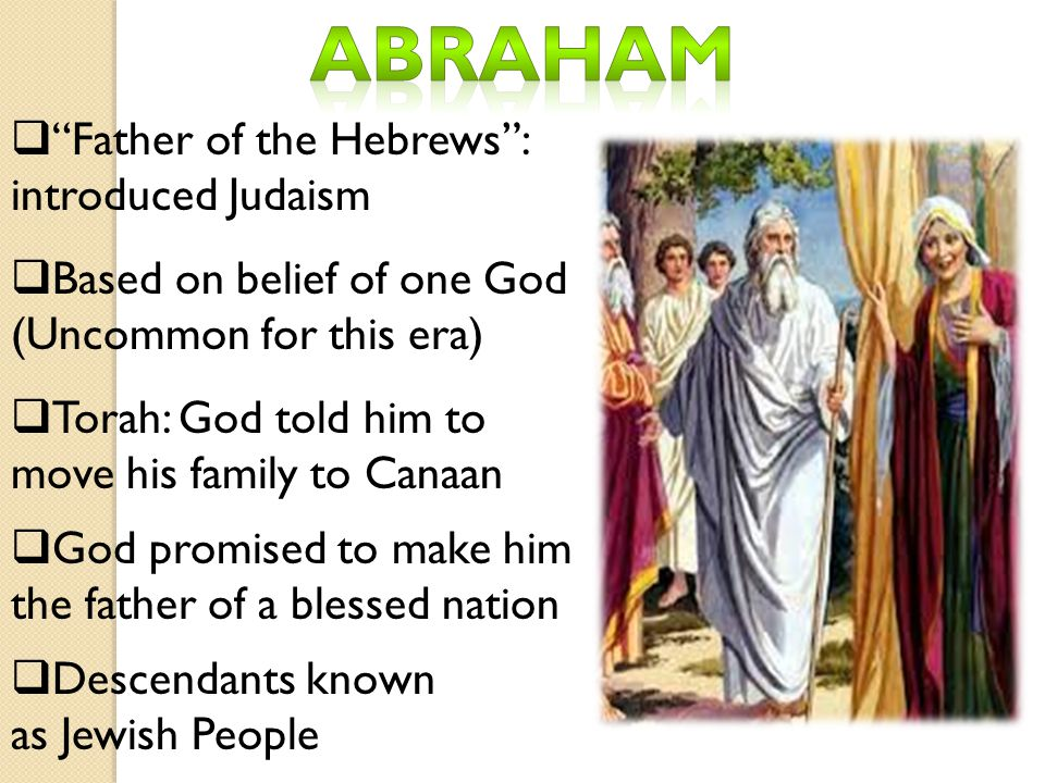 Abraham Father of the Hebrews : introduced Judaism