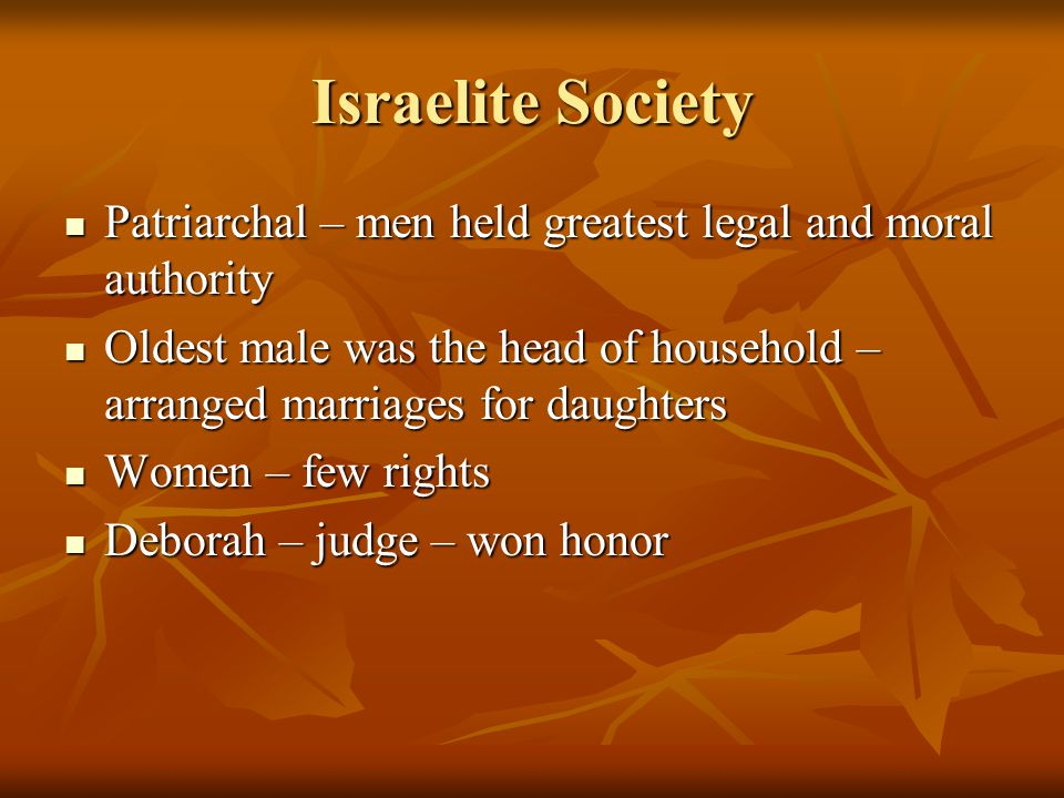 Israelite Society Patriarchal – men held greatest legal and moral authority.