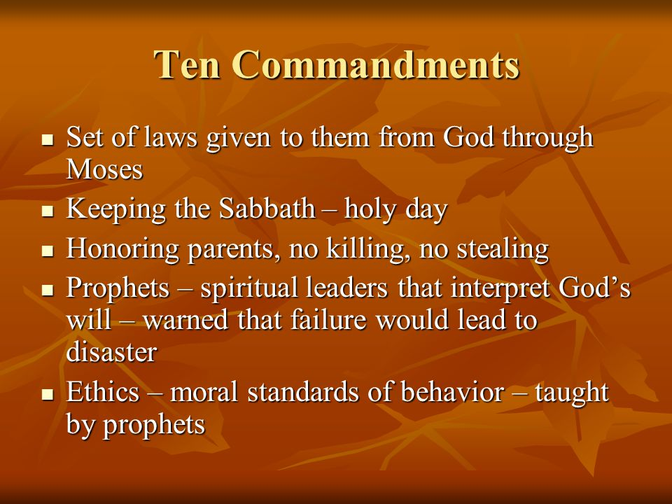 Ten Commandments Set of laws given to them from God through Moses