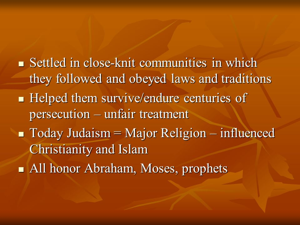 Settled in close-knit communities in which they followed and obeyed laws and traditions