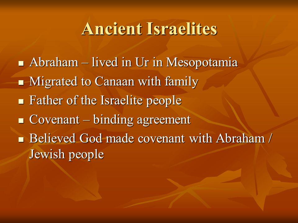 Ancient Israelites Abraham – lived in Ur in Mesopotamia