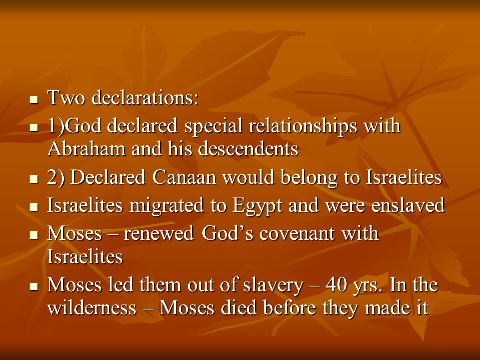 Two declarations: 1)God declared special relationships with Abraham and his descendents. 2) Declared Canaan would belong to Israelites.