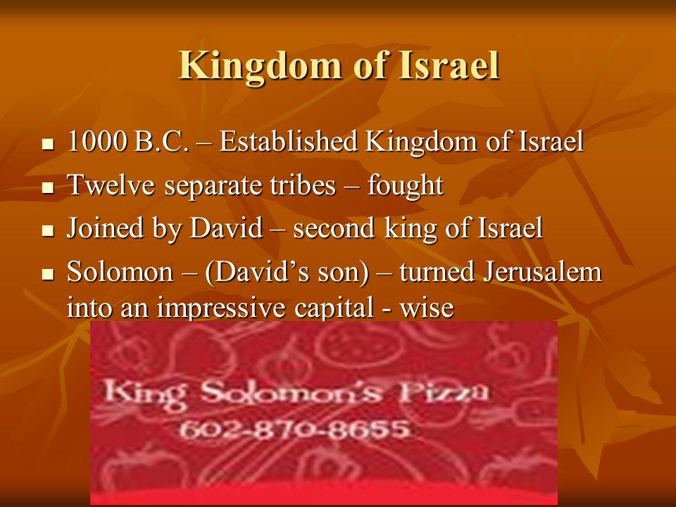 Kingdom of Israel 1000 B.C. – Established Kingdom of Israel