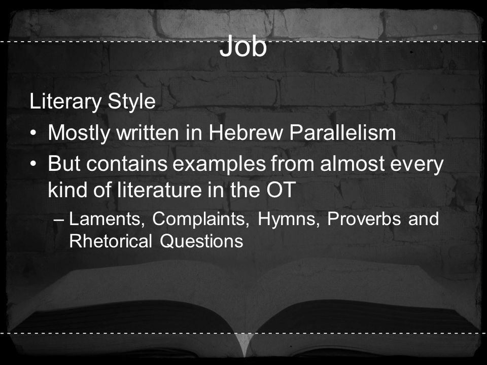 Job Literary Style Mostly written in Hebrew Parallelism