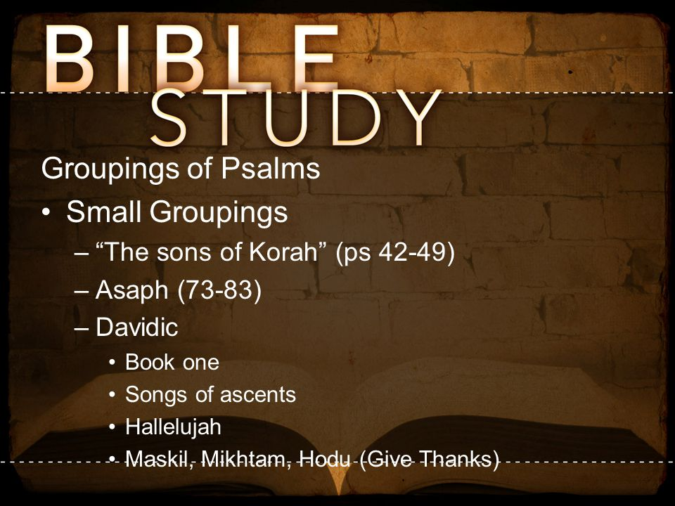 Groupings of Psalms Small Groupings The sons of Korah (ps 42-49)