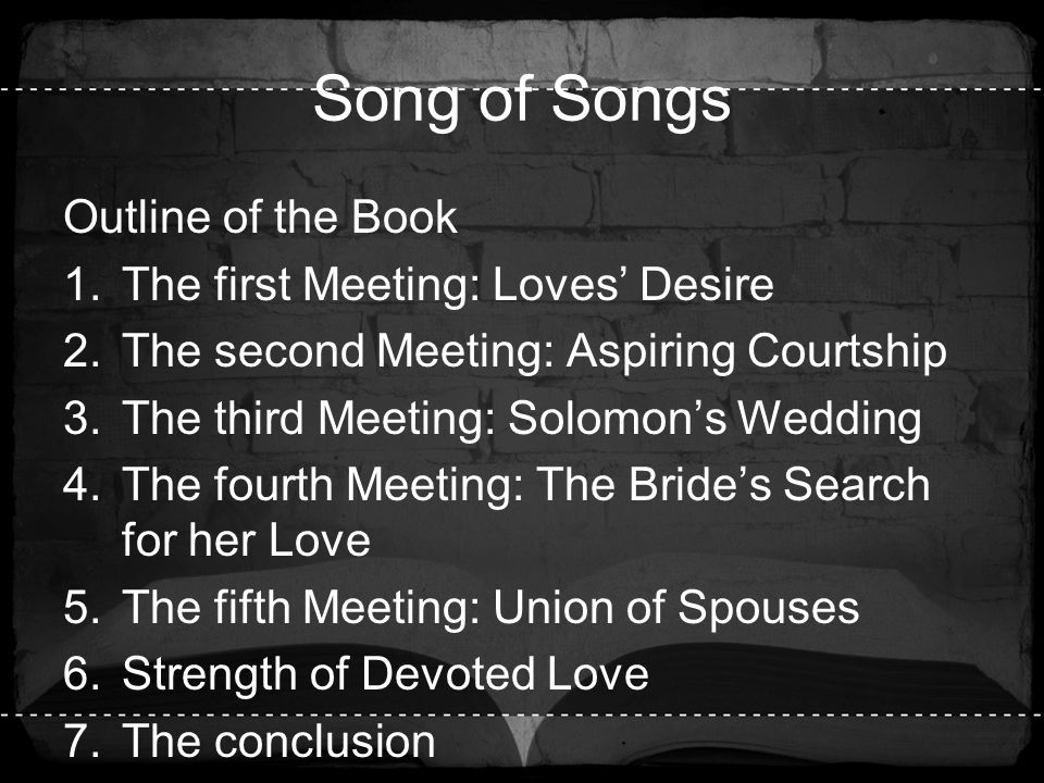 Song of Songs Outline of the Book The first Meeting: Loves' Desire