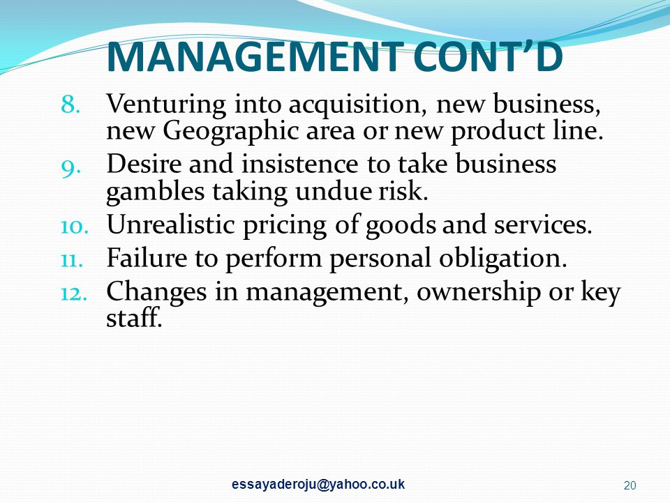 MANAGEMENT CONT'D Venturing into acquisition, new business, new Geographic area or new product line.