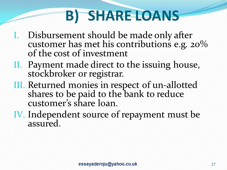 B) SHARE LOANS Disbursement should be made only after customer has met his contributions e.g. 20% of the cost of investment.