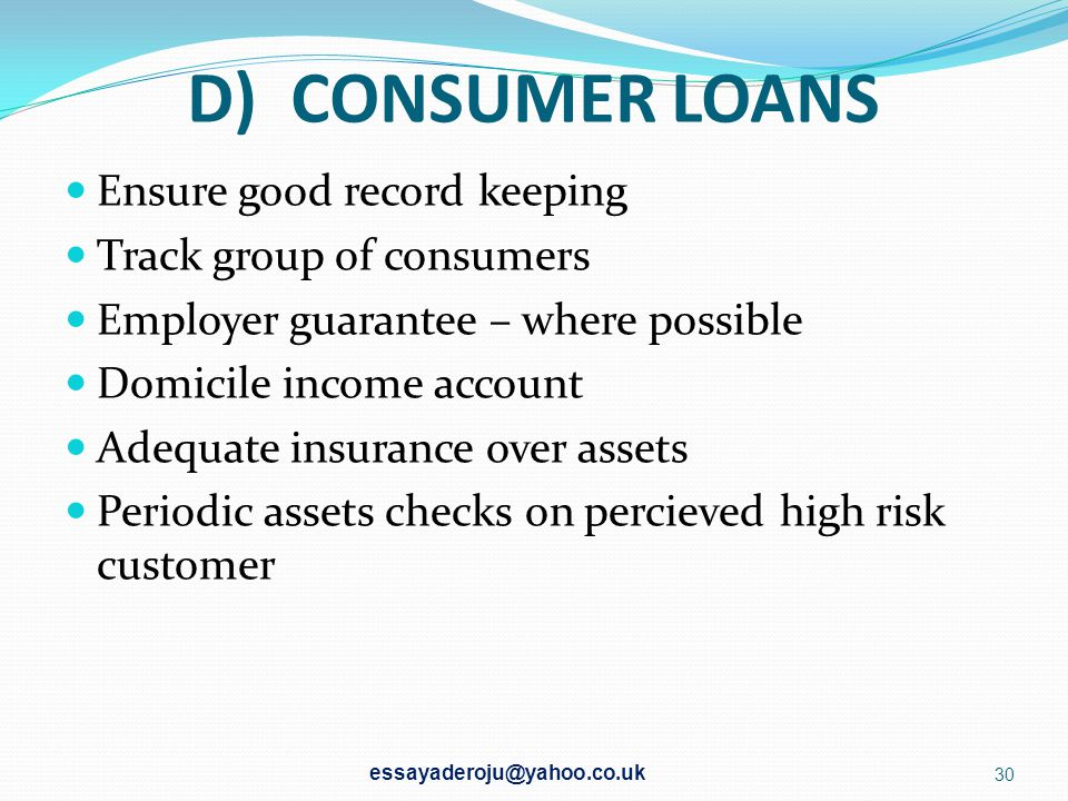 D) CONSUMER LOANS Ensure good record keeping Track group of consumers