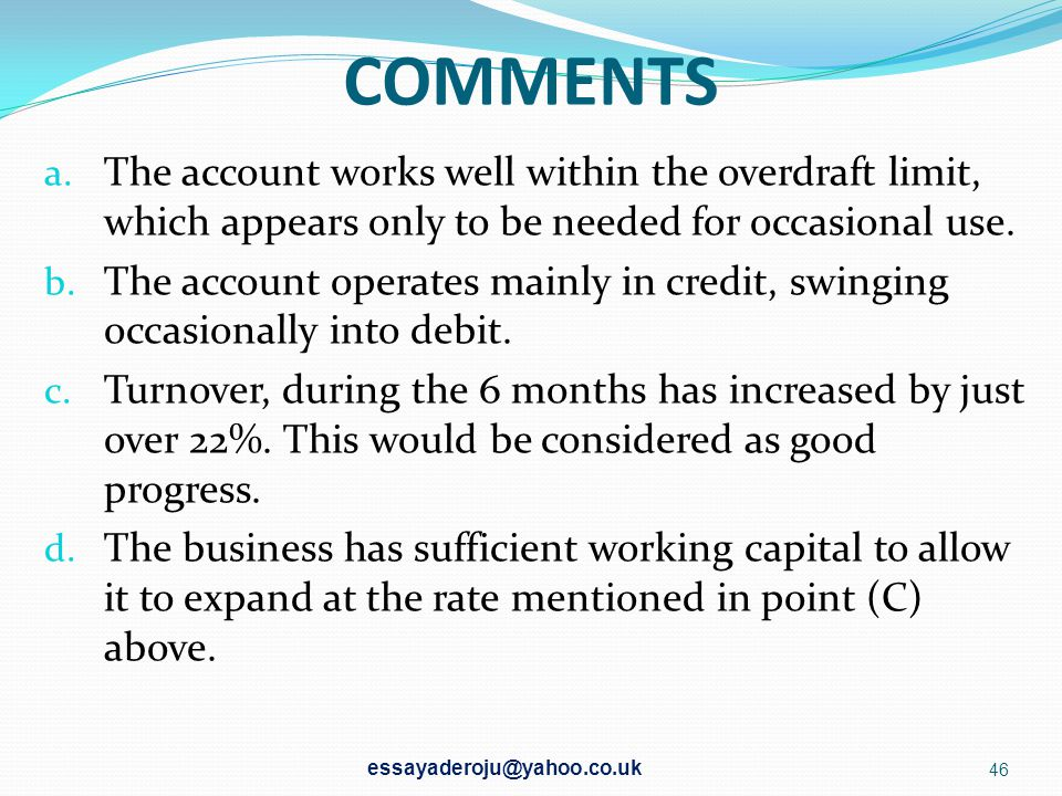 COMMENTS The account works well within the overdraft limit, which appears only to be needed for occasional use.