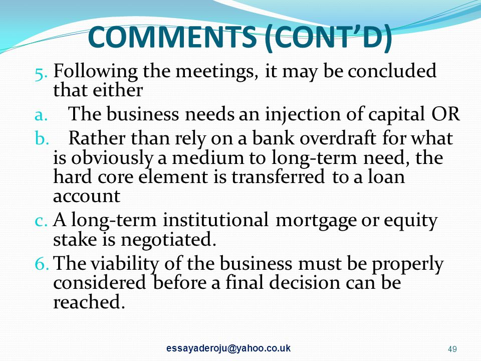 COMMENTS (CONT'D) Following the meetings, it may be concluded that either. The business needs an injection of capital OR.