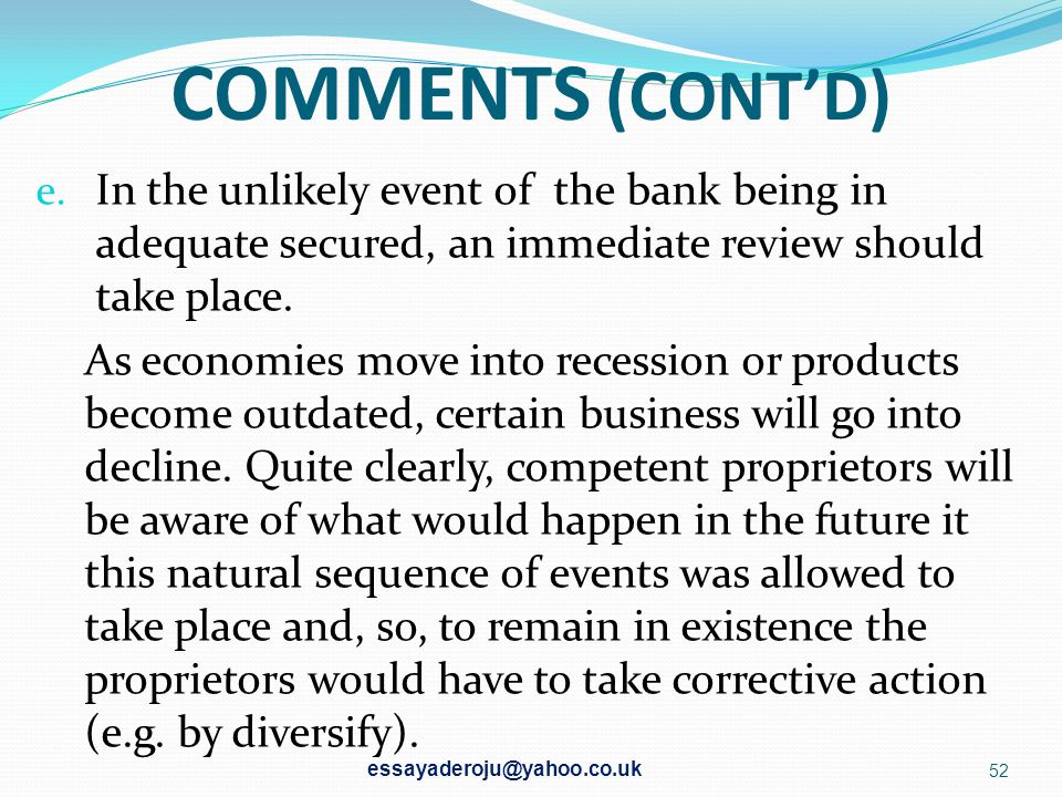COMMENTS (CONT'D) In the unlikely event of the bank being in adequate secured, an immediate review should take place.