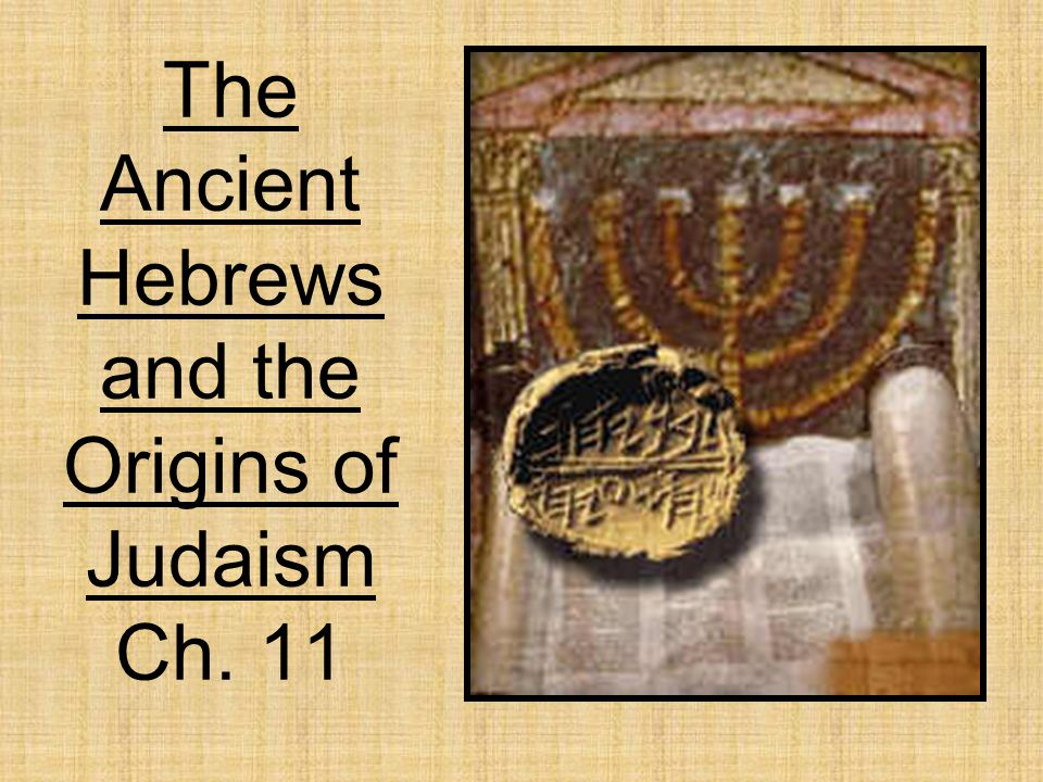 The Ancient Hebrews and the Origins of Judaism Ch. 11