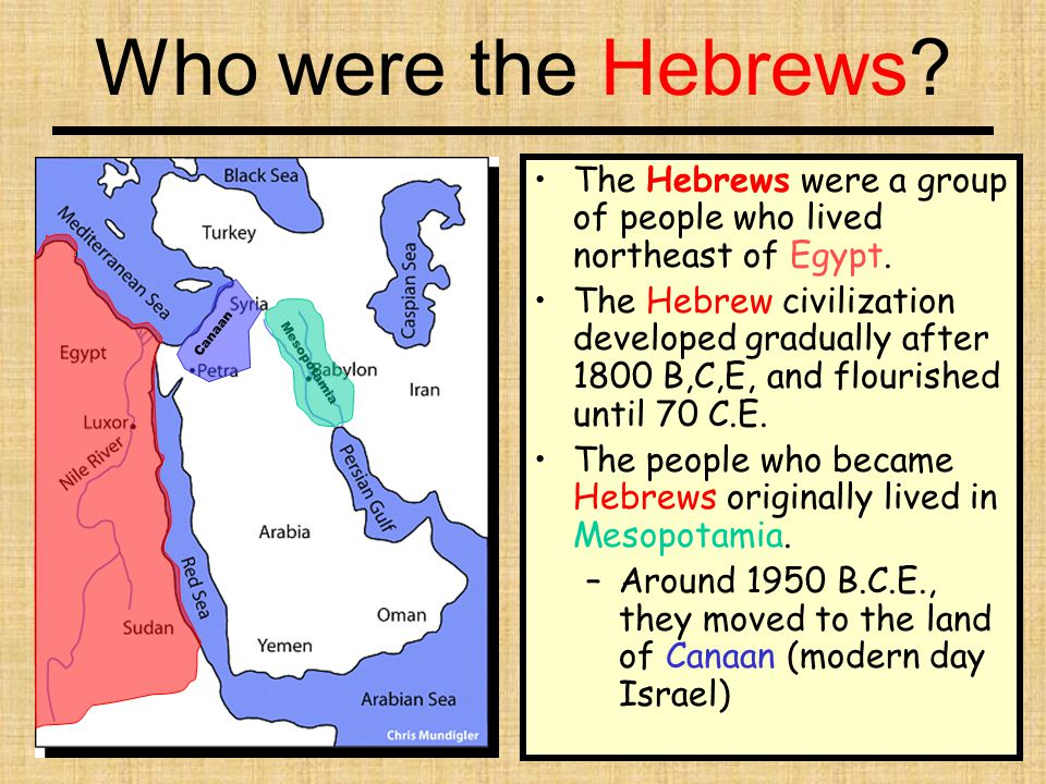Who were the Hebrews The Hebrews were a group of people who lived northeast of Egypt.