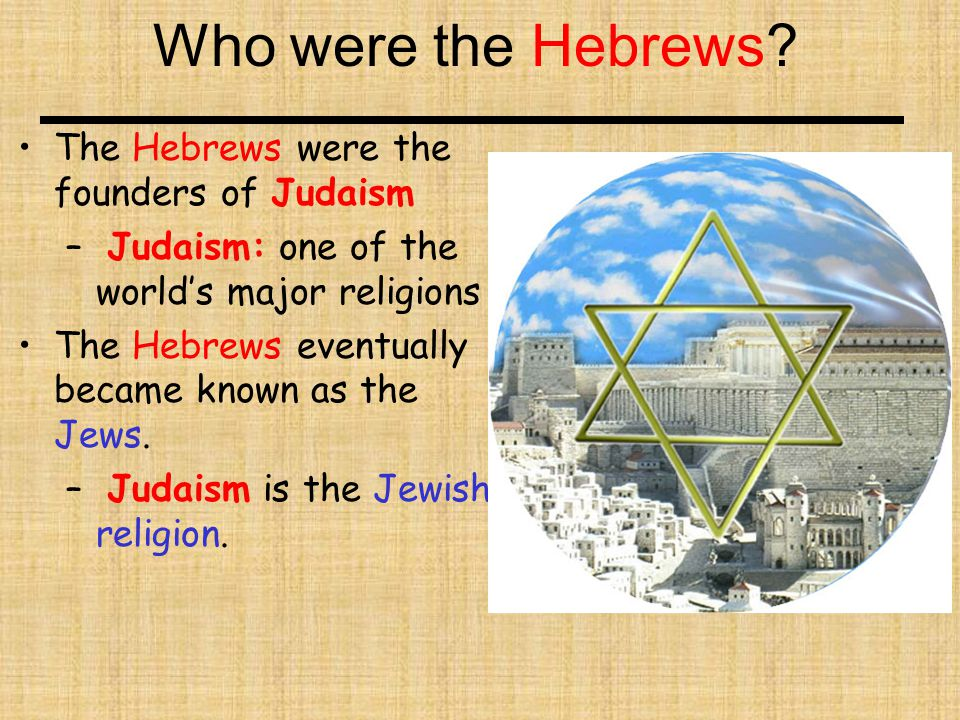 Who were the Hebrews The Hebrews were the founders of Judaism