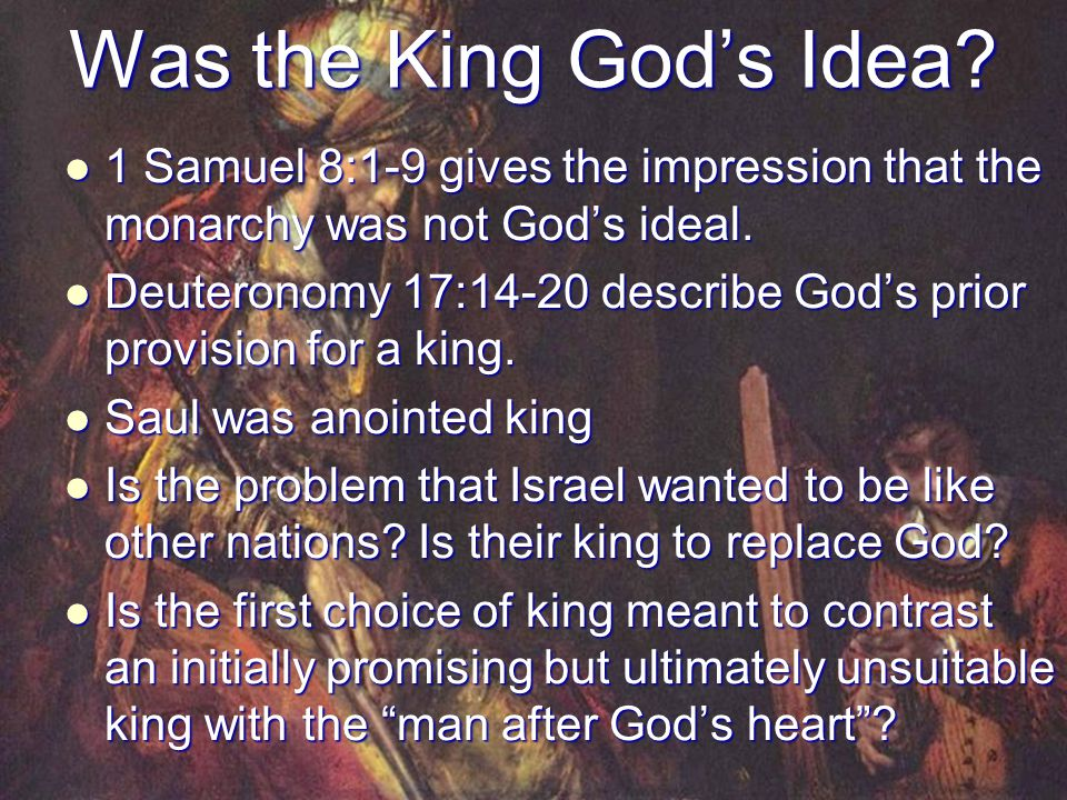 Was the King God's Idea 1 Samuel 8:1-9 gives the impression that the monarchy was not God's ideal.