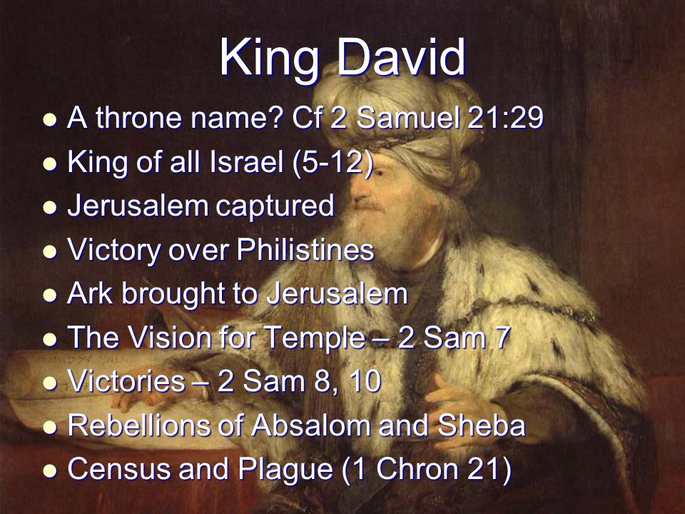 King David A throne name Cf 2 Samuel 21:29 King of all Israel (5-12)