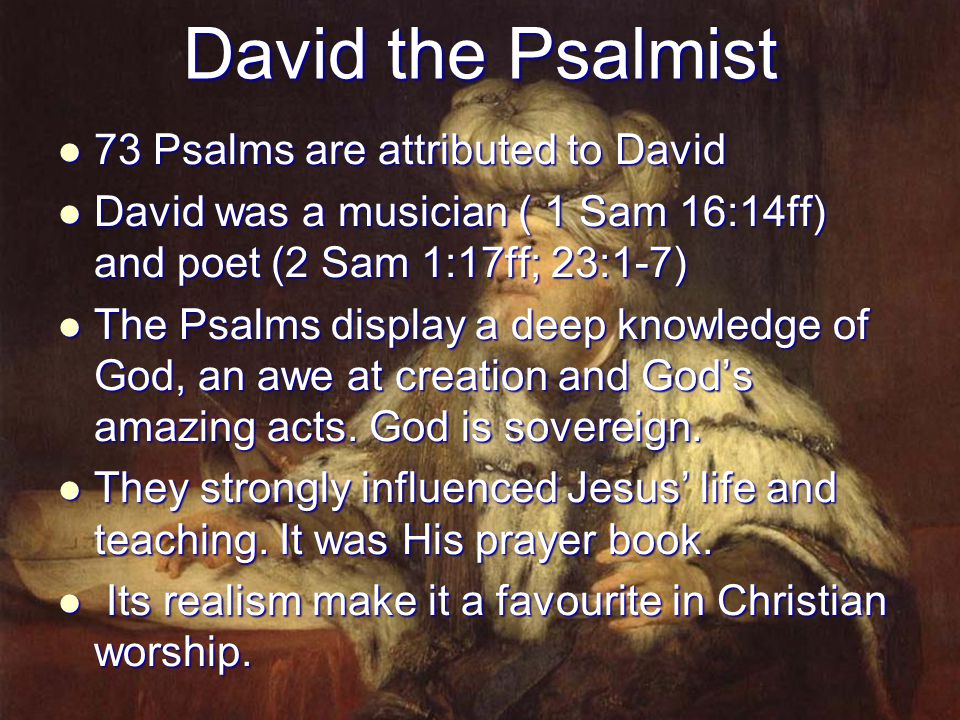 David the Psalmist 73 Psalms are attributed to David