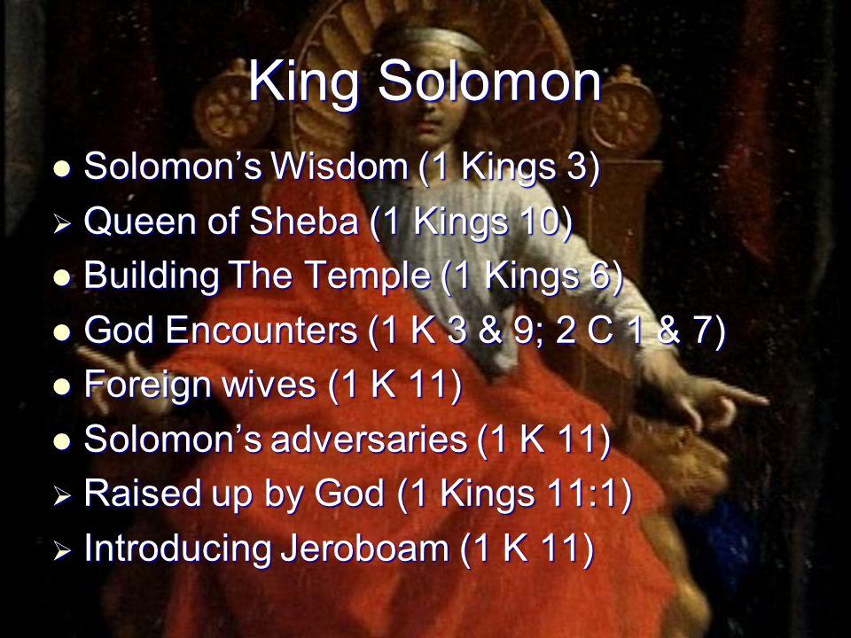 King Solomon Solomon's Wisdom (1 Kings 3) Queen of Sheba (1 Kings 10)