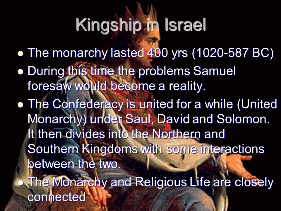 Kingship in Israel The monarchy lasted 400 yrs (1020-587 BC)