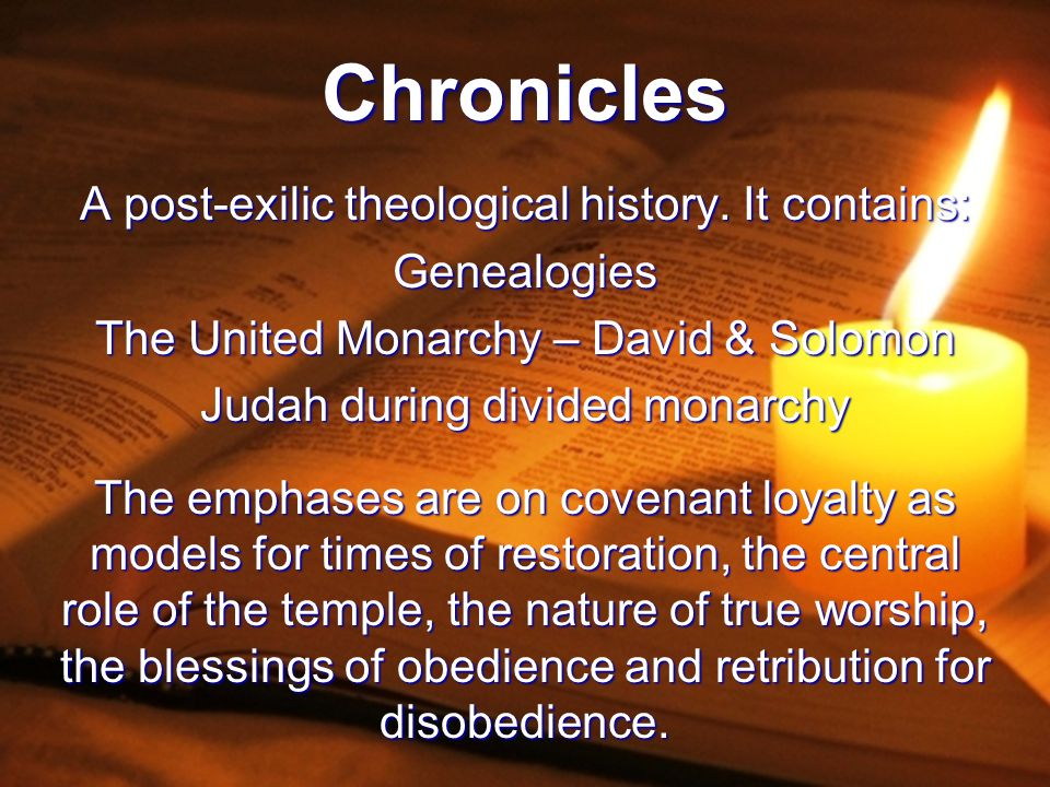 Chronicles A post-exilic theological history. It contains: Genealogies