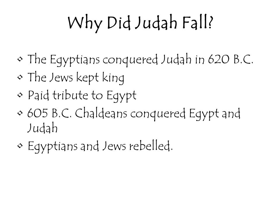 Why Did Judah Fall The Egyptians conquered Judah in 620 B.C.