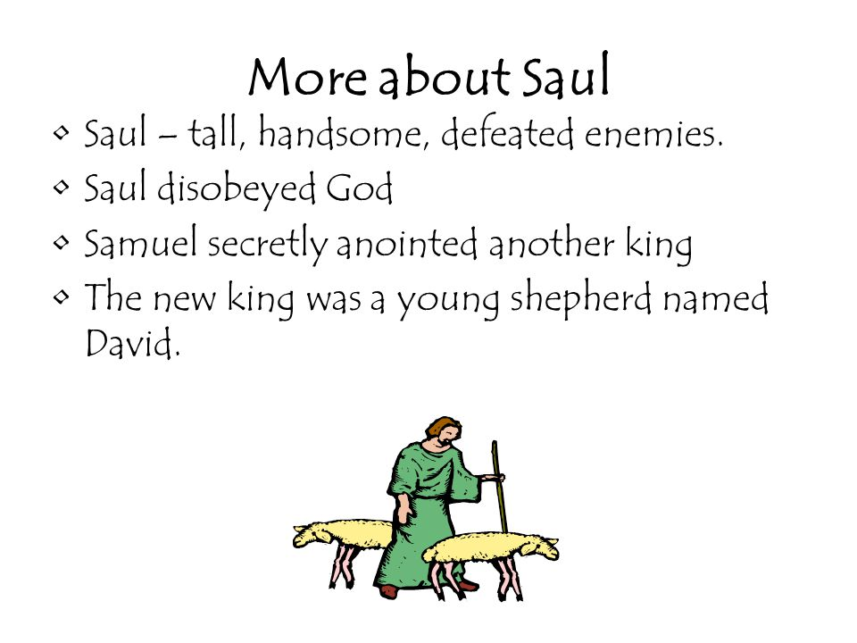 More about Saul Saul – tall, handsome, defeated enemies.