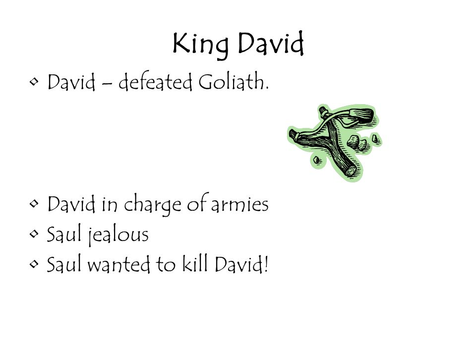 King David David – defeated Goliath. David in charge of armies