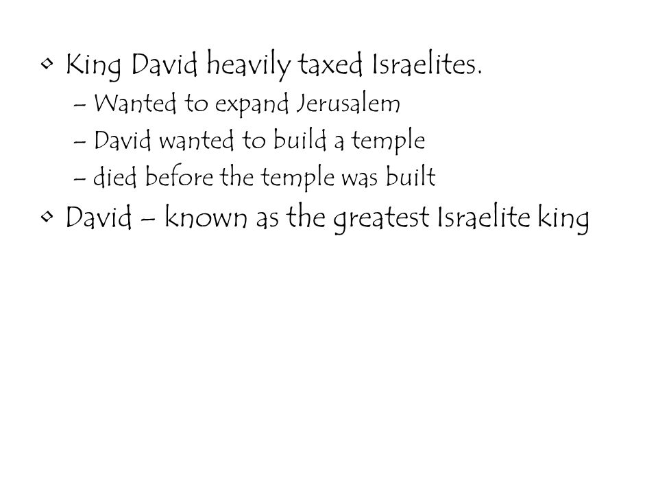 King David heavily taxed Israelites.