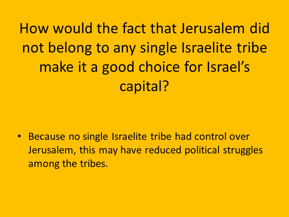How would the fact that Jerusalem did not belong to any single Israelite tribe make it a good choice for Israel's capital