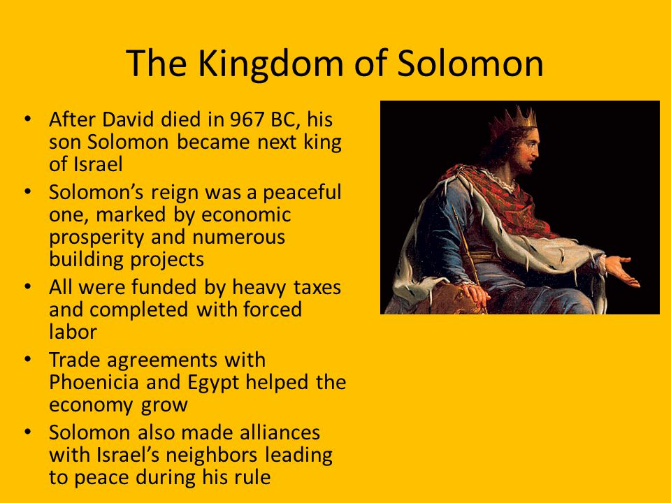The Kingdom of Solomon After David died in 967 BC, his son Solomon became next king of Israel.