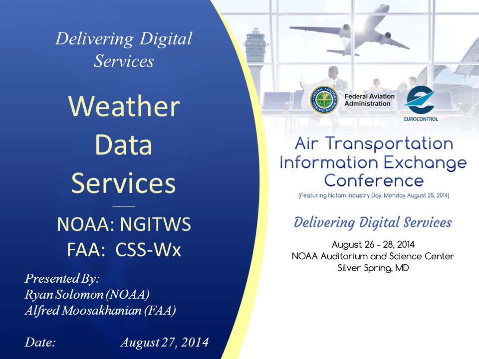 Weather Data Services NOAA: NGITWS FAA: CSS-Wx Delivering Digital