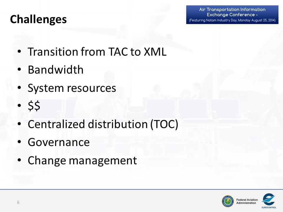 Challenges Transition from TAC to XML. Bandwidth. System resources. $$ Centralized distribution (TOC)