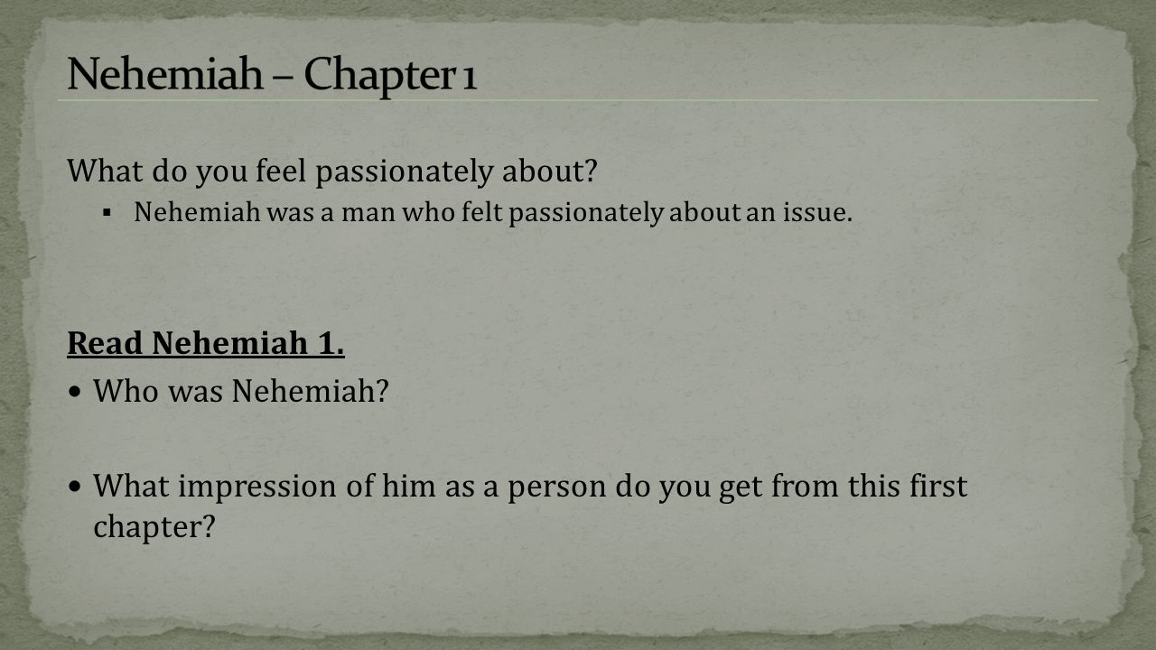 Nehemiah – Chapter 1 What do you feel passionately about