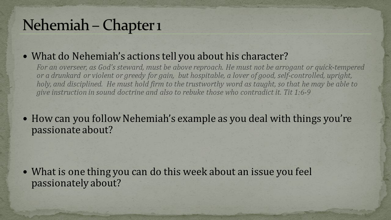 Nehemiah – Chapter 1 What do Nehemiah's actions tell you about his character
