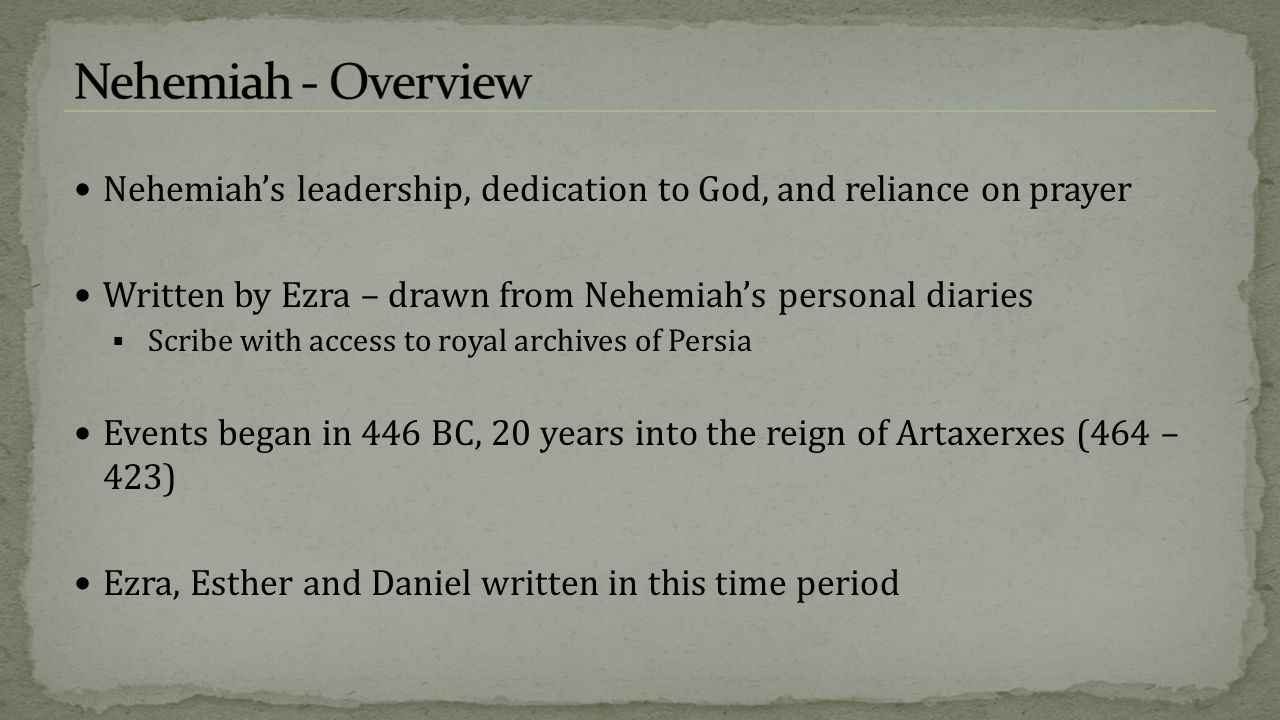 Nehemiah - Overview Nehemiah's leadership, dedication to God, and reliance on prayer. Written by Ezra – drawn from Nehemiah's personal diaries.